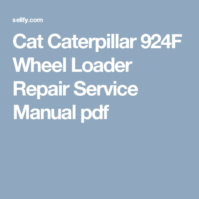 Cat Caterpillar 924f Wheel Loader Repair Service Manual Pdf Manual Repair Caterpillar