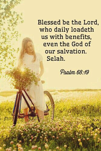Image result for Blessed be the Lord, Who daily loads us with benefits… Psalm 68:19, NKJV