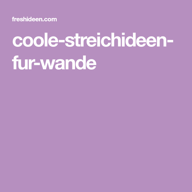 Schon Coole Streichideen Fur Wande