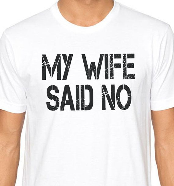 Top Gifts For My Wife Part - 47: Husband Shirt My Wife Said NO Mens T Shirt Fathers Day Shirts Funny Tshirt  Wedding Gift Husband Gift Cool T Shirts