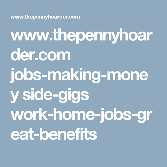 work from home jobs one pays k the other has weeks of   thepennyhoarder com jobs making money side gigs work home