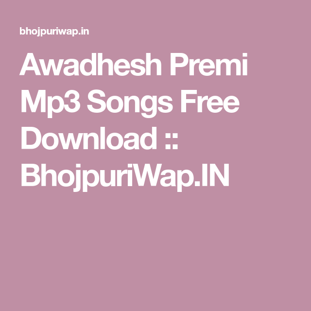 awadhesh premi ke bhojpuri gana hd video download