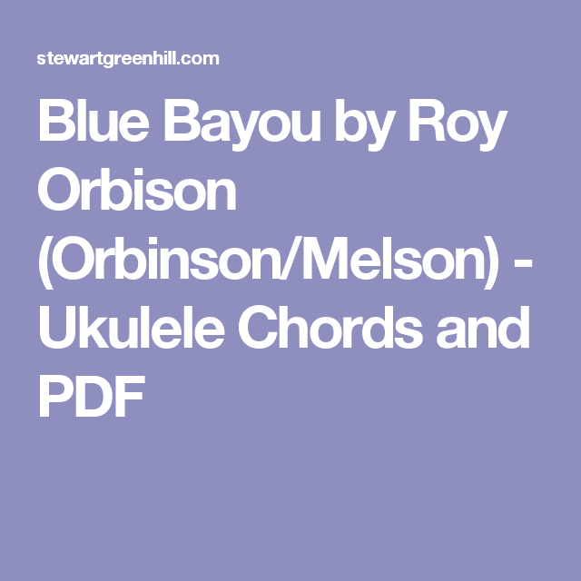 Blue Bayou by Roy Orbison (Orbinson/Melson) - Ukulele Chords and PDF ...