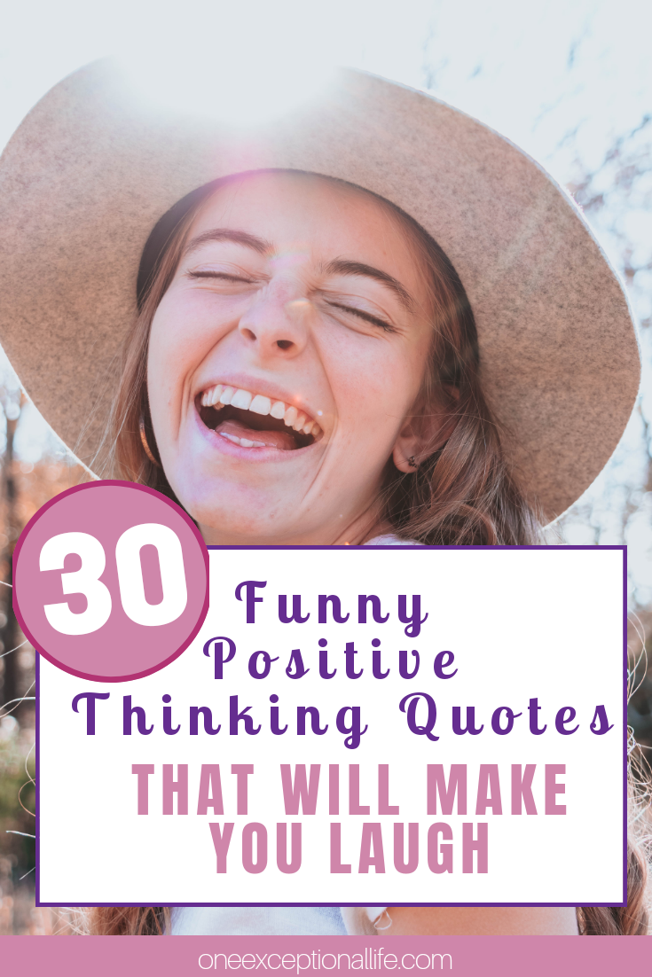 30 Funny Positive Thinking Quotes That Will Make You Laugh Oneexceptionallife Funny Positive Thinking Quotes Thinking Quotes Positive Thinking