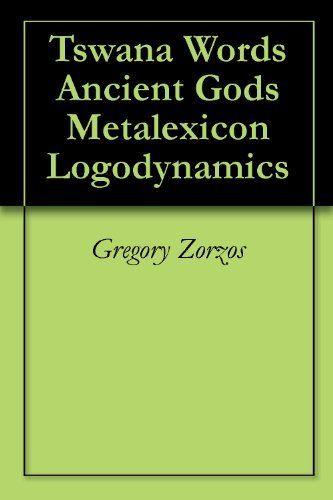 Tswana Words Ancient Gods Metalexicon Logodynamics by Gregory Zorzos. $34.44