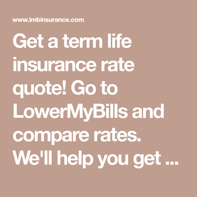 Get A Term Life Insurance Rate Quote Go To LowerMyBills And Compare Unique Term Life Insurance Rate Quotes