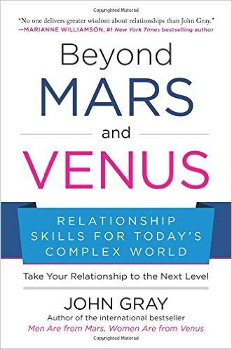 Beyond mars and venus relationship skills for todays complex world for more than twenty years john grays men are from mars women are from venus has helped couples deepen their intimacy and rejuvenate their love lives fandeluxe Image collections