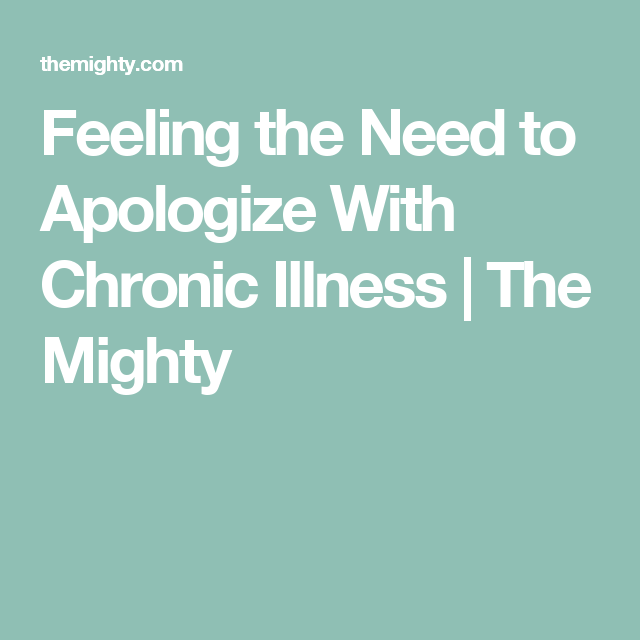 Feeling the Need to Apologize With Chronic Illness   The Mighty