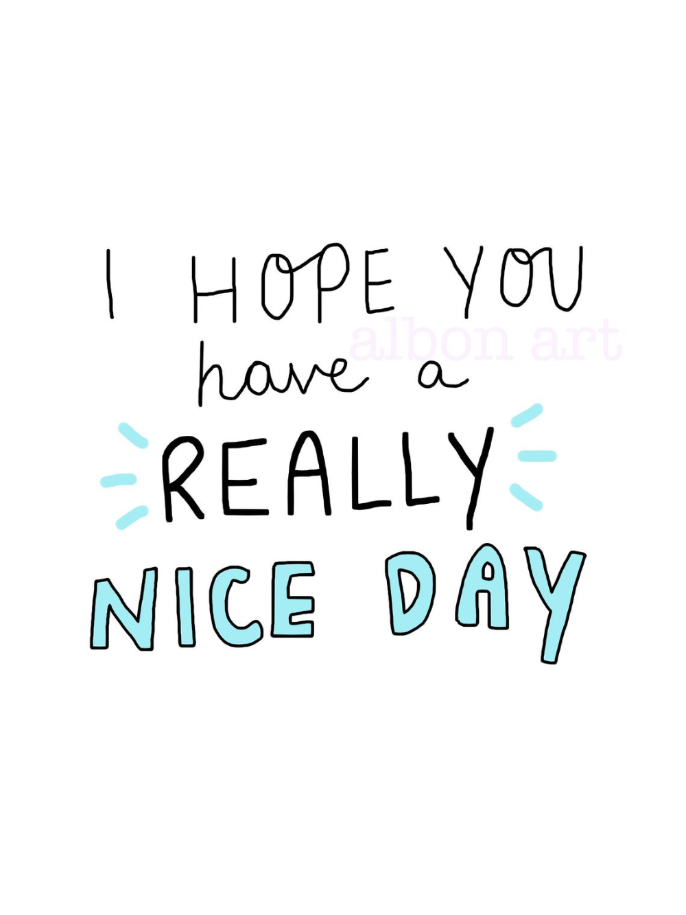 I Hope You Have A Really Nice Day Greetings Card Great Day Quotes Good Day Quotes Morning Quotes