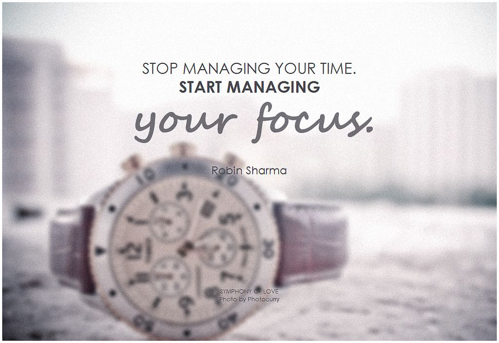Stop Managing Your Time Start Managing Your Focus Robin Sharma