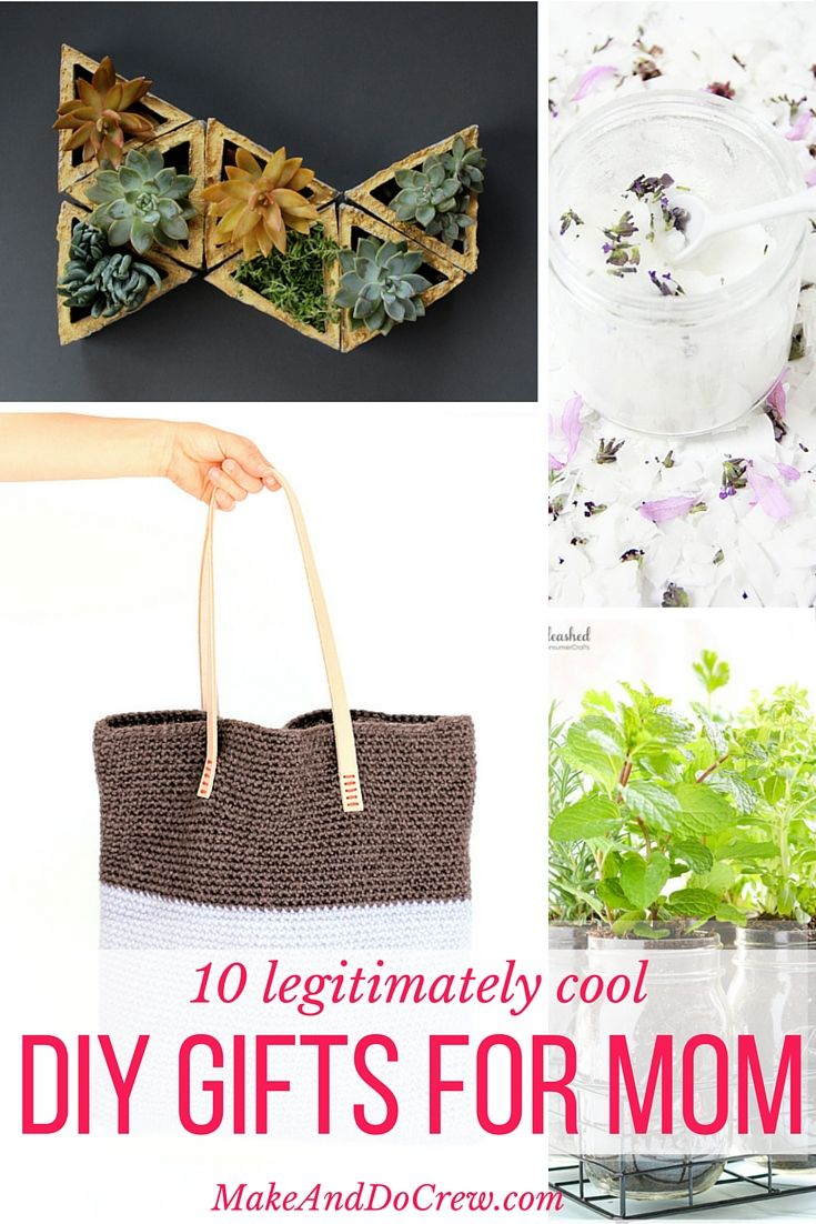 Here are 10 DIY gift ideas for cool moms. Make them for Mother's Day, Christmas or just to tell your mom you think she's awesome.
