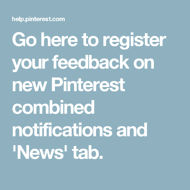 The new Pinterest combined notifications and 'News' tab. are appalling; poorly designed and executed. Go here to register your feedback.