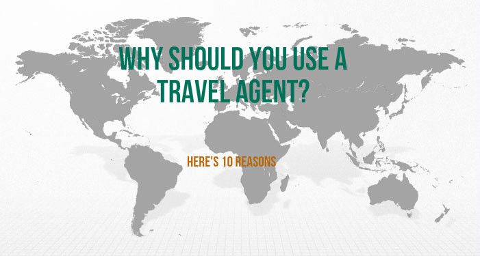 Top 10 Reasons Why You Should Use a Travel Agent