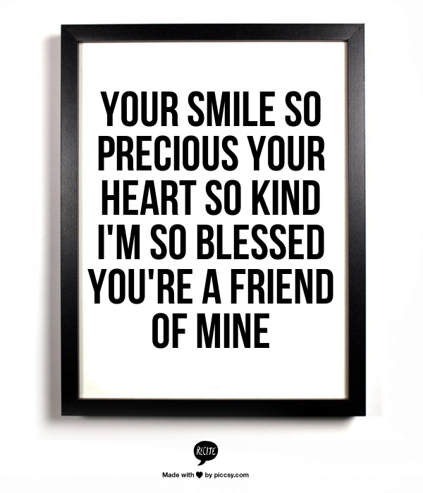 Your Smile So Precious Your Heart So Kind I M So Blessed You Re A Friend Of Mine Creativity Quotes Spiritual Words Silly Words