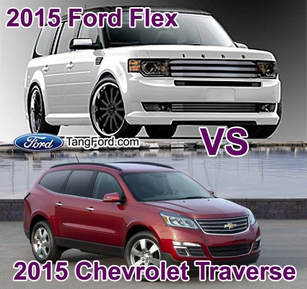 2015 Ford Flex Vs 2015 Chevrolet Traverse Ford Flex Chevrolet Traverse Chevrolet