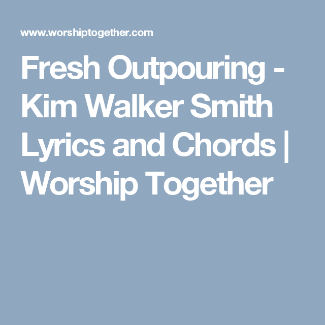 Fresh Outpouring Kim Walker Smith Lyrics And Chords Worship