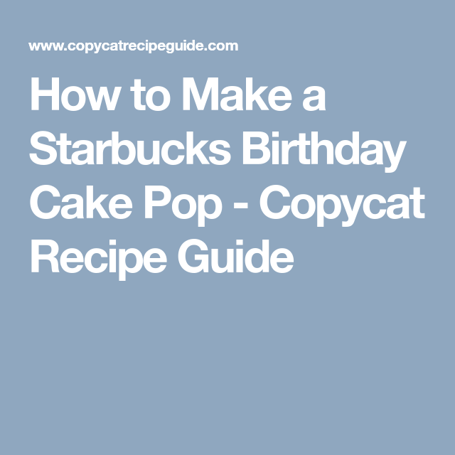 How To Make A Starbucks Birthday Cake Pop Copycat Recipe Guide