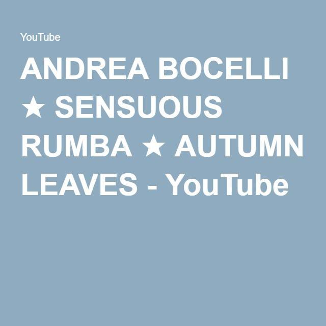 ANDREA BOCELLI ★ SENSUOUS RUMBA ★ AUTUMN LEAVES - YouTube