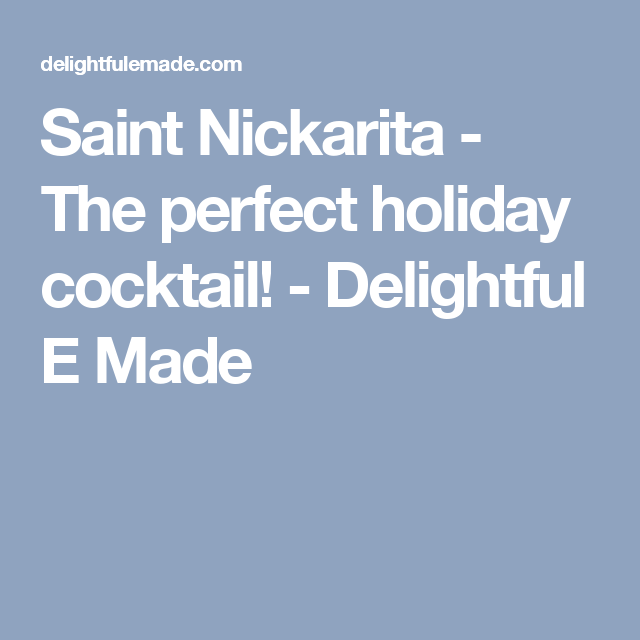 Saint Nickarita - The perfect holiday cocktail! - Delightful E Made