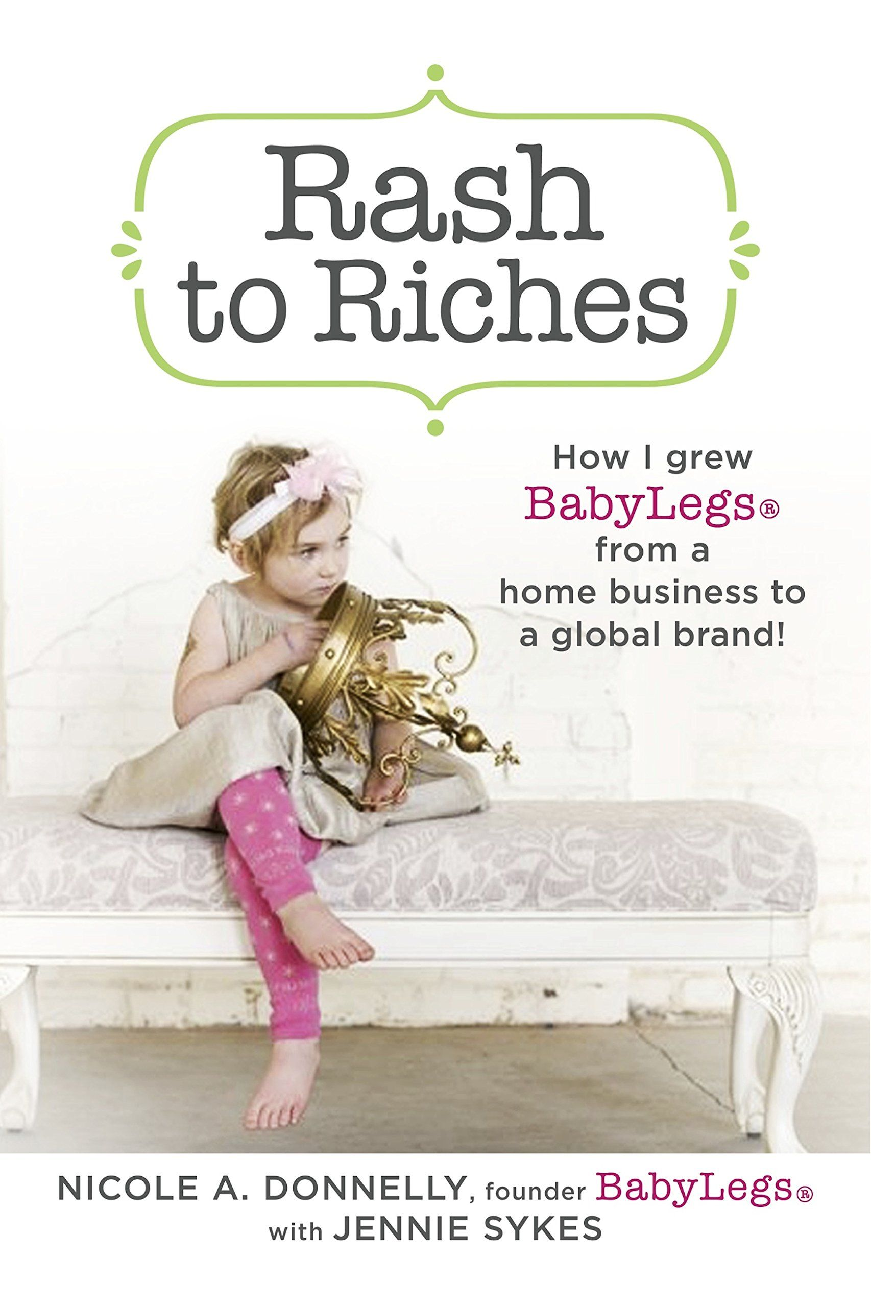 Rash to Riches: How I Grew BabyLegs from a Home Business to a Global Brand!:Amazon:Kindle Store