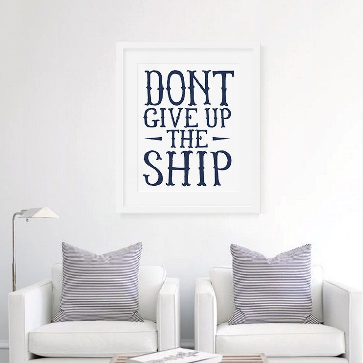 Don\'t Give Up The Ship - Motivational Art Print, Typography Wall ...