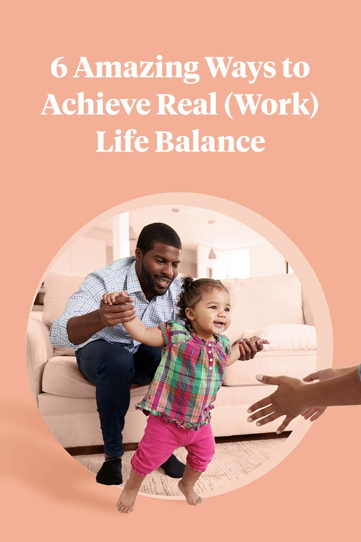 6 amazing ways to achieve real work life balance life