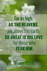 For as high as the heavens are above the earth, so great is his love for those who fear HIM