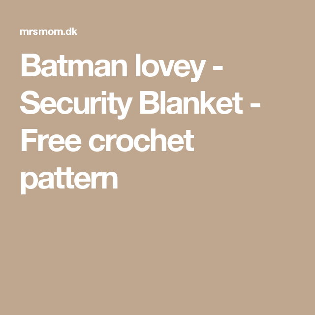 Batman lovey - Security Blanket - Free crochet pattern | Flower ...