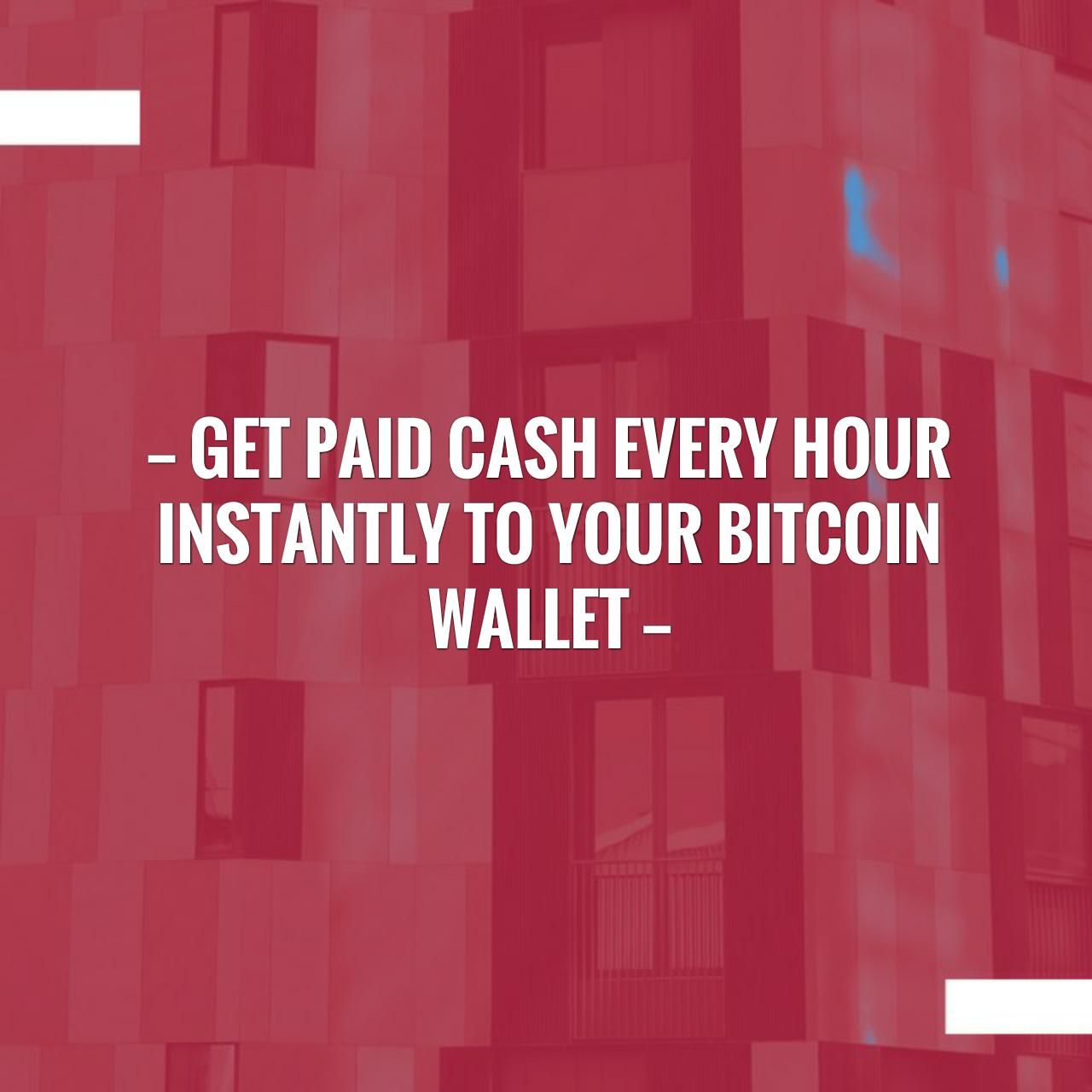 Get Paid Cash Every Hour Instantly To Your Bitcoin Wallet