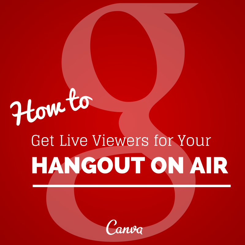 10 Ways to Get Live Viewers for Your Google Hangouts On