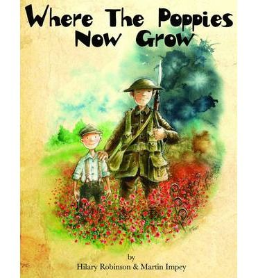 Where The Poppies Now Grow : Paperback : Hilary Robinson, Martin Impey : 9780957124585