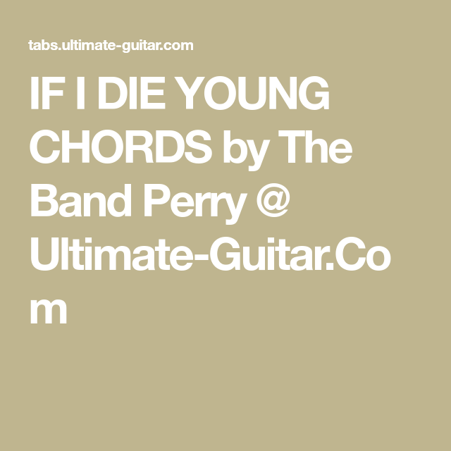 IF I DIE YOUNG CHORDS by The Band Perry @ Ultimate-Guitar.Com ...