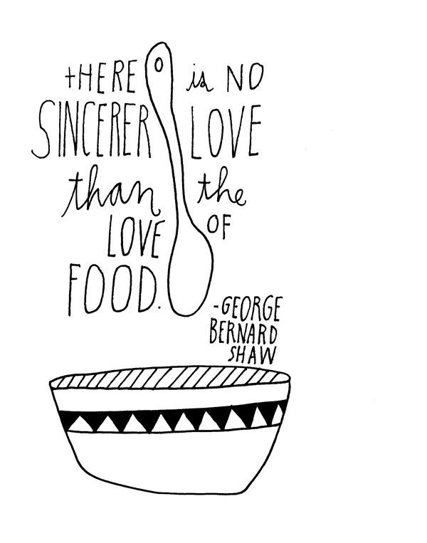 "Print by lisa congdon: ""There is no sincerer love than the love of food"" - George Bernard Shaw"