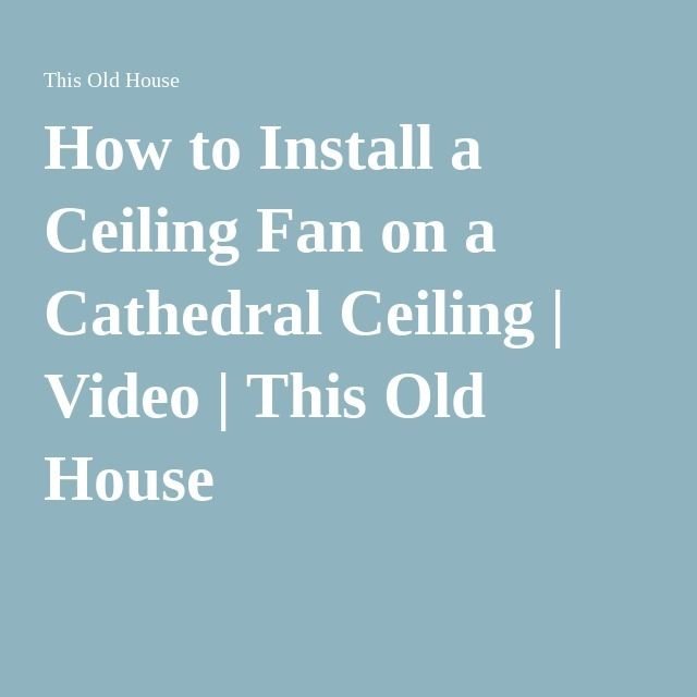 Kitchen Cabinet Crown Molding Installation: How To Install A Ceiling Fan On A Cathedral Ceiling