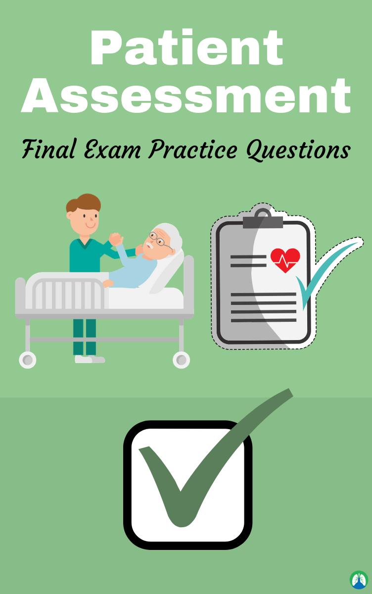 Patient Assessment Final Exam (Practice Questions)   RRT