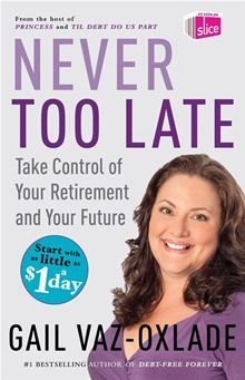 Never Too Late: Take Control of Your Retirement and Your Future By Gail Vaz-Oxlade