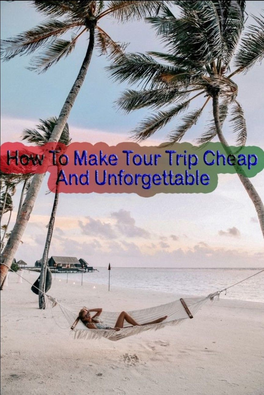 How To Make Your Trip Cheap And Unforgettable ❤❤