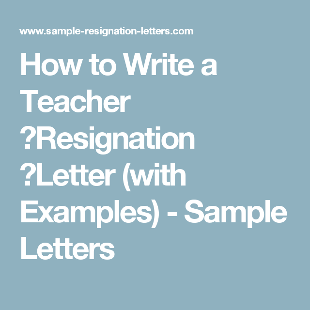 How To Write A Better Teacher Resignation Letter With Samples