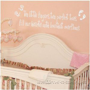 Ten Little Fingers Ten Perfect Toes Fill Our Hearts With Love - Baby nursery wall decals sayings