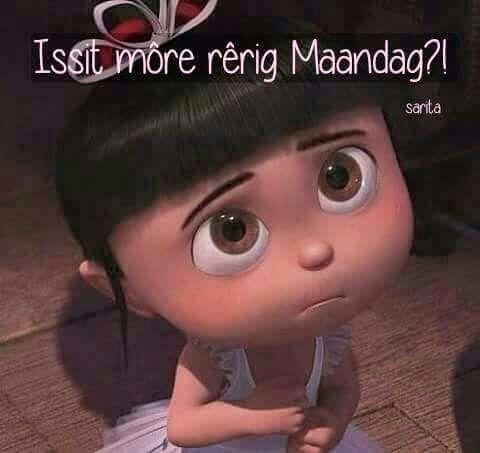 Issit môre rêrig Maandag?!