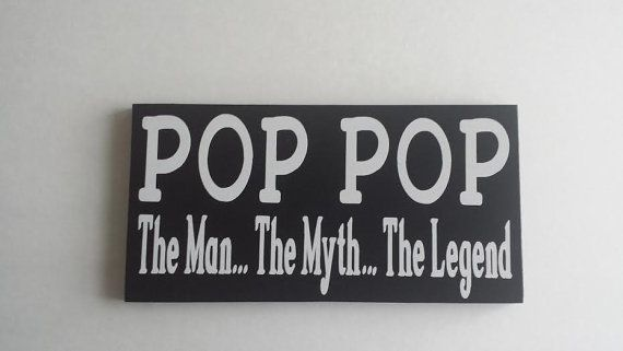 Pop pop the man the myth the legend wood sign with vinyl pop pop pop pop the man the myth the legend wood sign with vinyl pop pop pinned by sciox Gallery