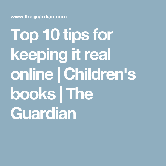 Top 10 tips for keeping it real online | Children's books | The Guardian