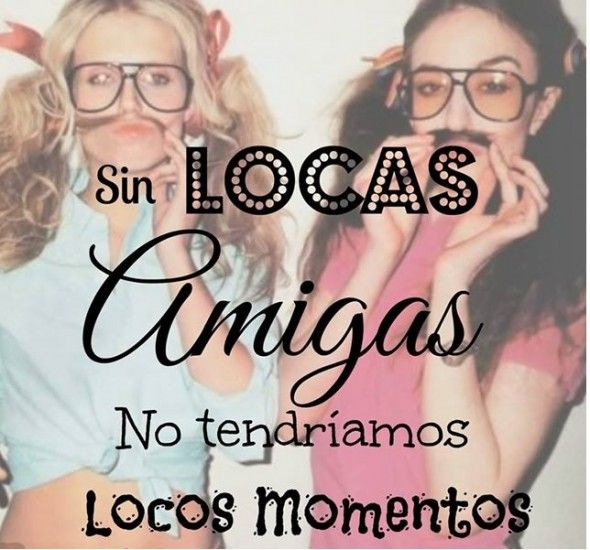 Quotes Sin Locas Amigas No Tendríamos Locos Momentos Amistad
