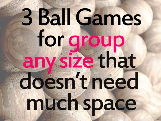 3 ball games for group any size that doesn\'t need much space.*earth ...