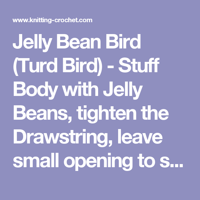 Jelly Bean Bird (Turd Bird) - Stuff Body with Jelly Beans, tighten the Drawstring, leave small opening to squeeze candy out of the Turd Bird.