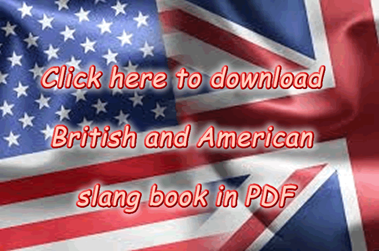 Click Here To Download The British And American Slang List From A To