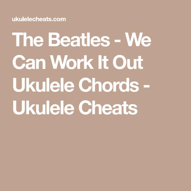 The Beatles We Can Work It Out Ukulele Chords Ukulele Cheats