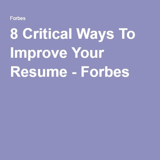 8 Critical Ways To Improve Your Resume Resume - how to improve your resume