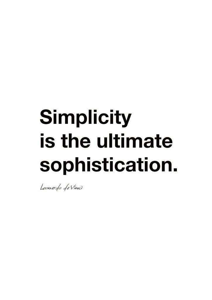 Simplicity is the ultimate sophistication [Leonardo da Vinci ...