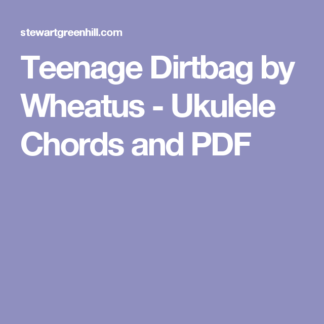 Teenage Dirtbag By Wheatus Ukulele Chords And Pdf Ukulele